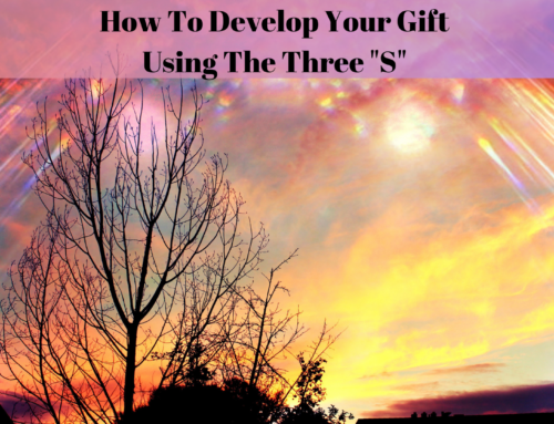 "How To Develop Your Gift with the Three ""S"""