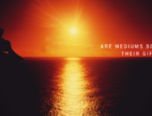 Are Medium's Born With Their Gift?